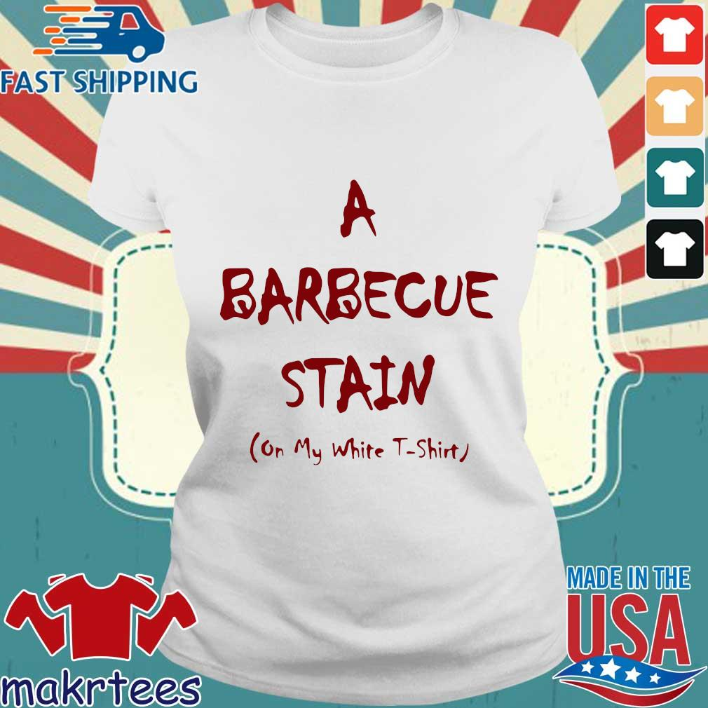 A Barbeque Stain On My White Shirt Ladies trang