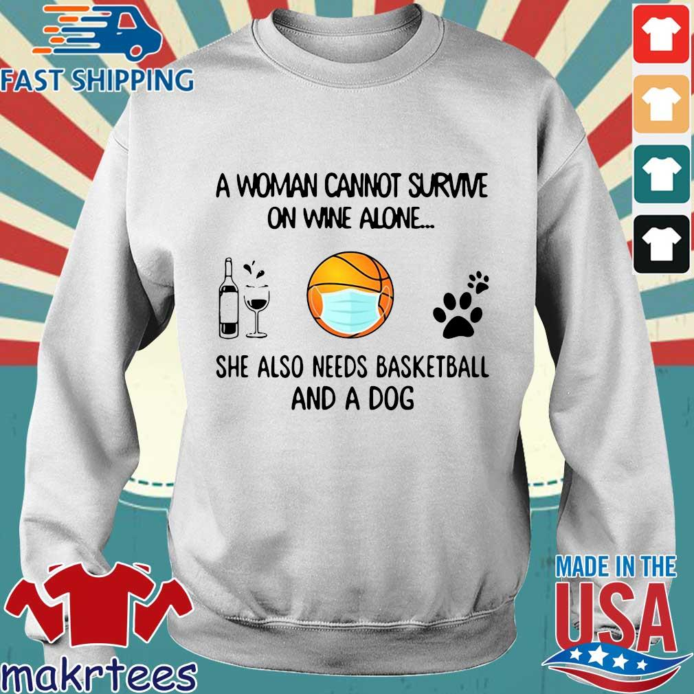 A Woman Cannot Survive On Wine Alone She Also Needs Basketball And A Dog Shirt Sweater trang