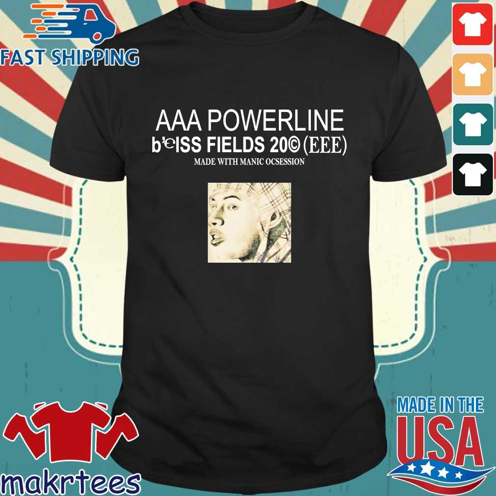 Aaa Poweeline B'eiss Fields Made With Manic Obsession Shirt