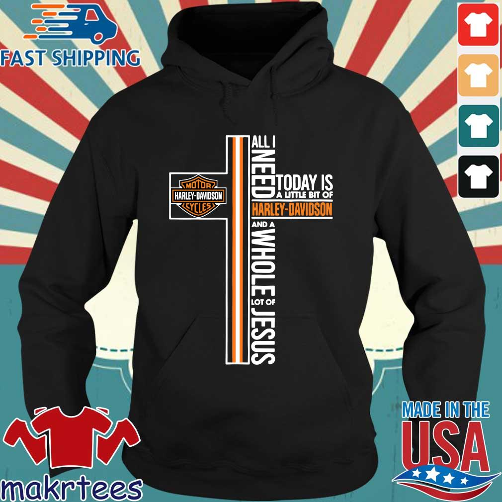All I Need Today Is A Little Bit Of Harley-Davidson And A Whole Lot Of Jesus Shirt Hoodie den