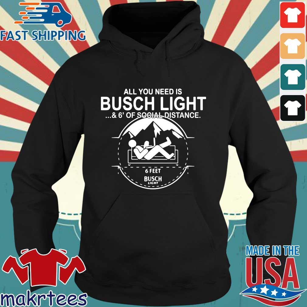 All You Need Is Busch Light And Six Feet Of Social Distance Shirt Hoodie den