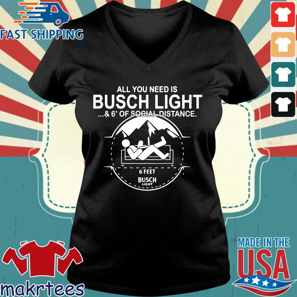 All You Need Is Busch Light And Six Feet Of Social Distance Shirt Ladies V-neck den