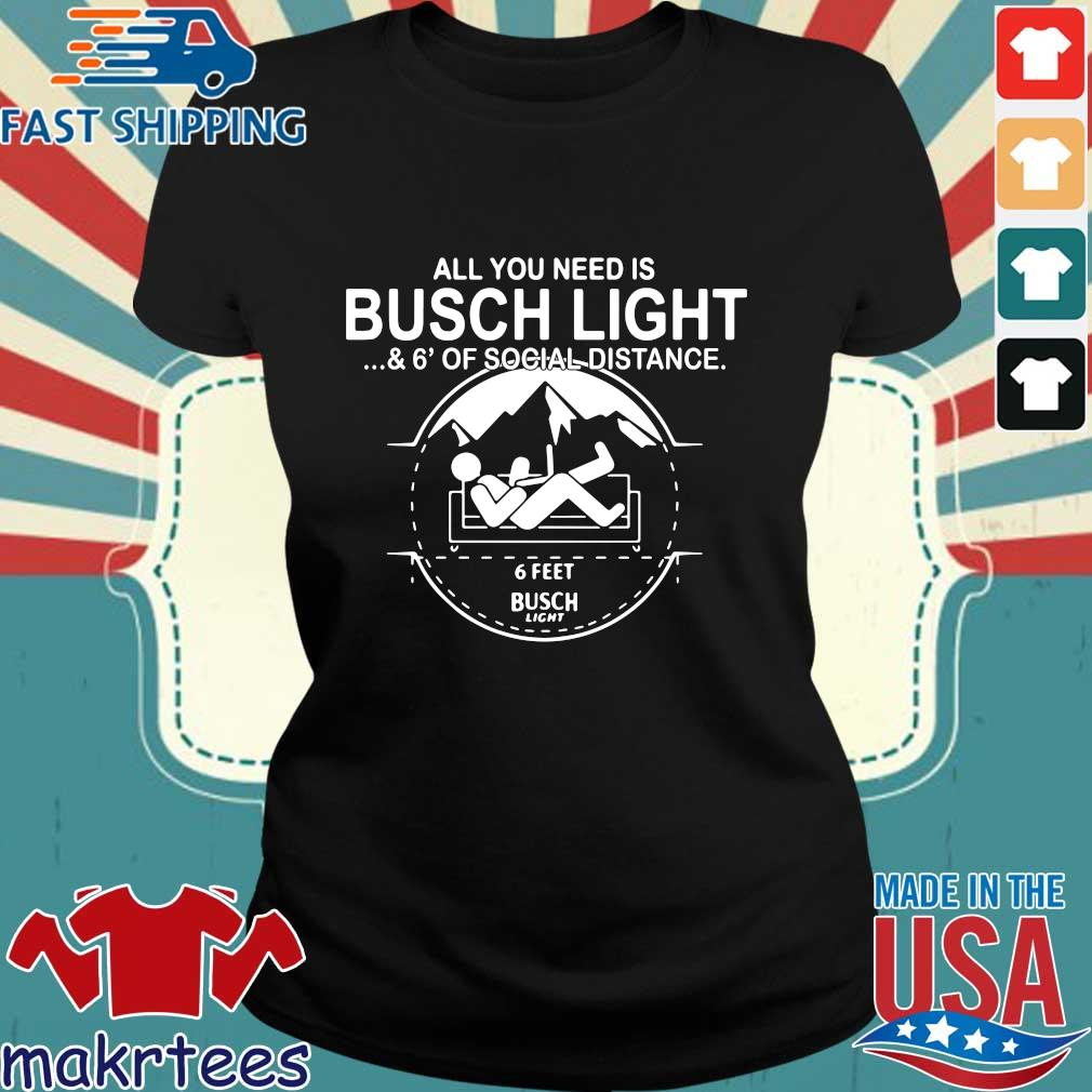 All You Need Is Busch Light And Six Feet Of Social Distance Shirt Ladies den