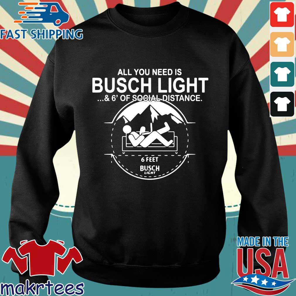 All You Need Is Busch Light And Six Feet Of Social Distance Shirt Sweater den
