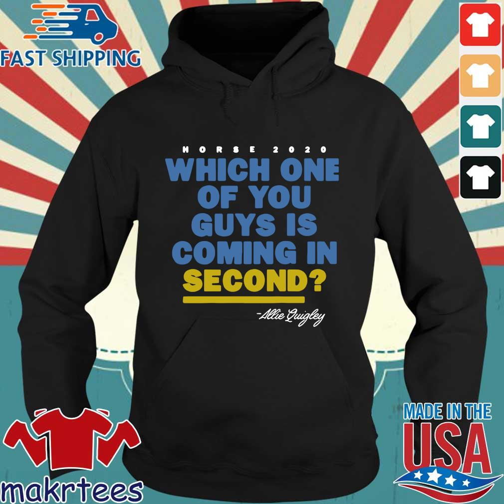 Allie Quigley Horse 2020 Which One Of You Guys Is Coming In Second Shirts Hoodie den
