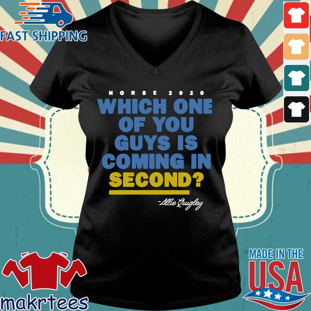 Allie Quigley Horse 2020 Which One Of You Guys Is Coming In Second Shirts Ladies V-neck den