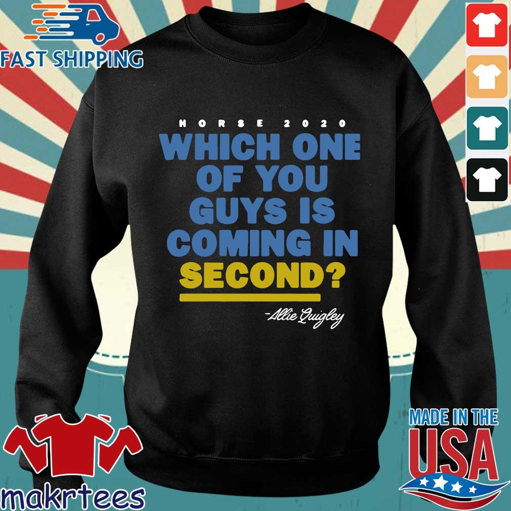 Allie Quigley Horse 2020 Which One Of You Guys Is Coming In Second Shirts Sweater den