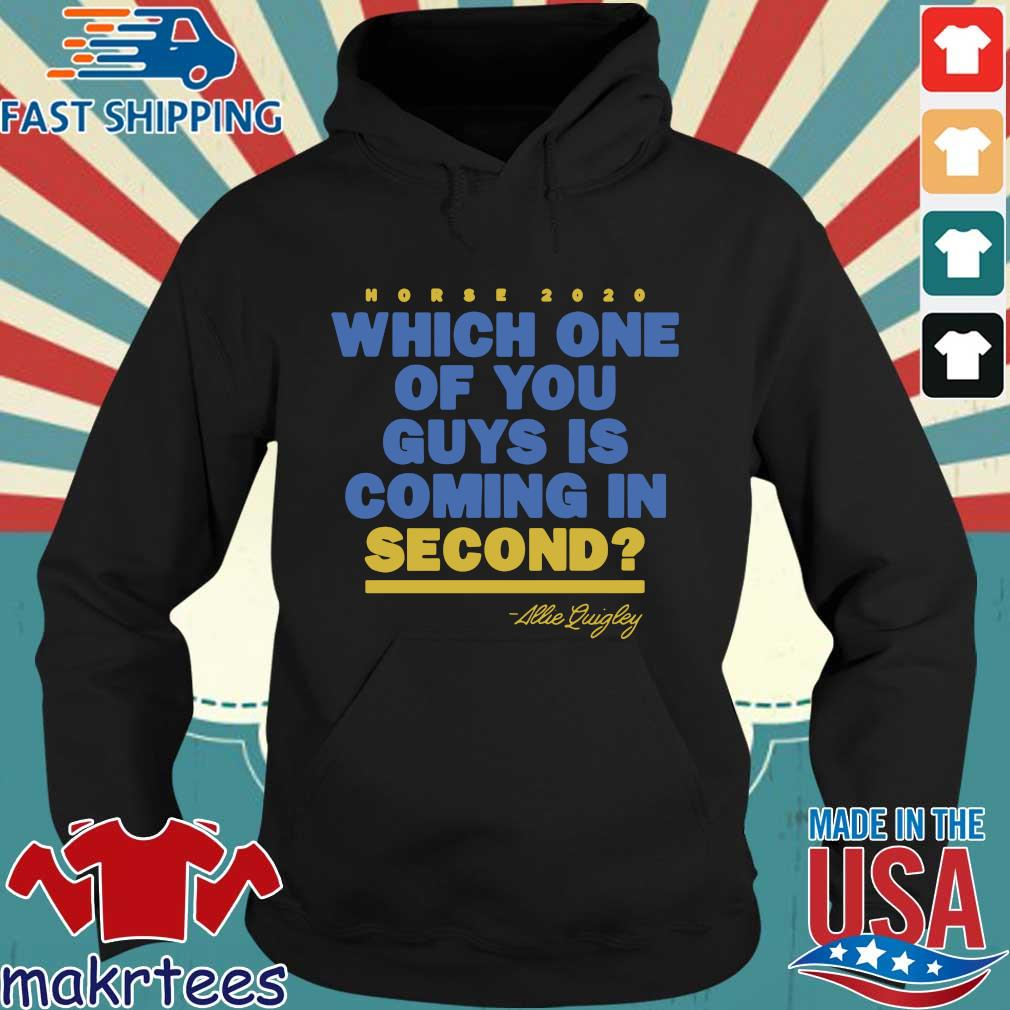 Allie Quigley Which One Of You Guys Is Coming In Second Shirt Hoodie den