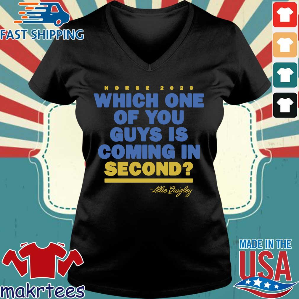 Allie Quigley Which One Of You Guys Is Coming In Second Shirt Ladies V-neck den