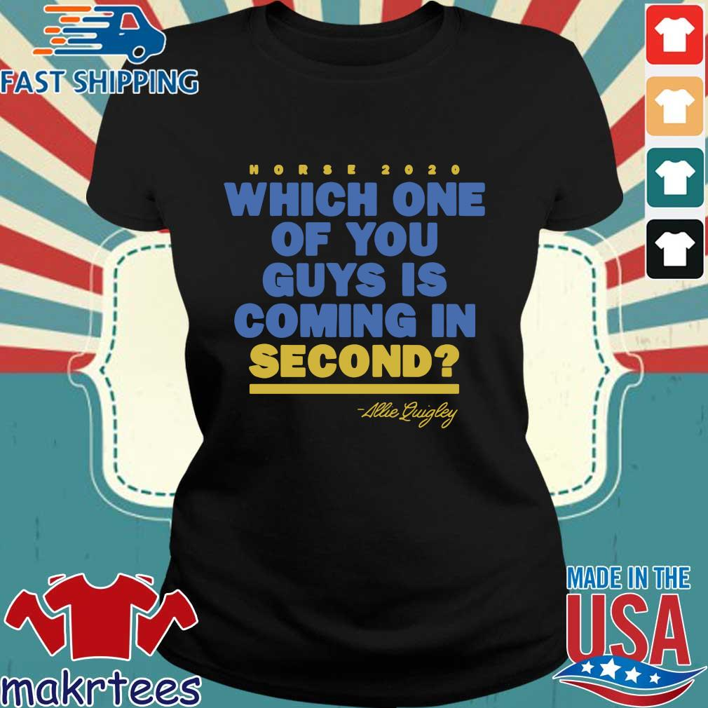 Allie Quigley Which One Of You Guys Is Coming In Second Shirt Ladies den