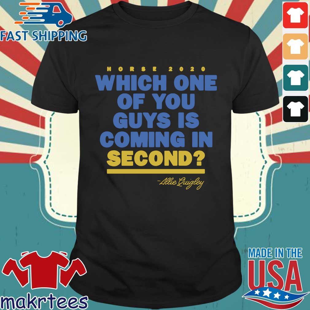 Allie Quigley Which One Of You Guys Is Coming In Second Shirt