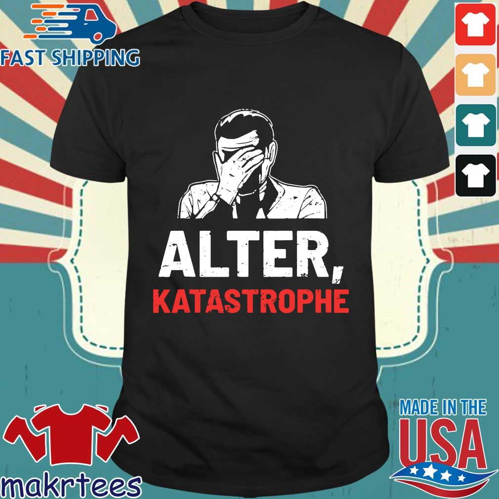Alter Katastrophe Shirt