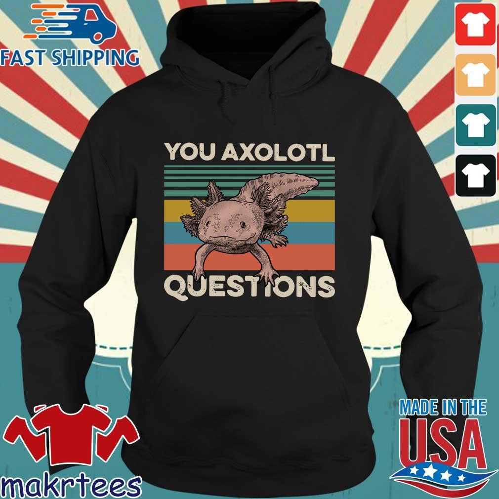 Animal You Axolotl Questions Vintage Shirt Hoodie den