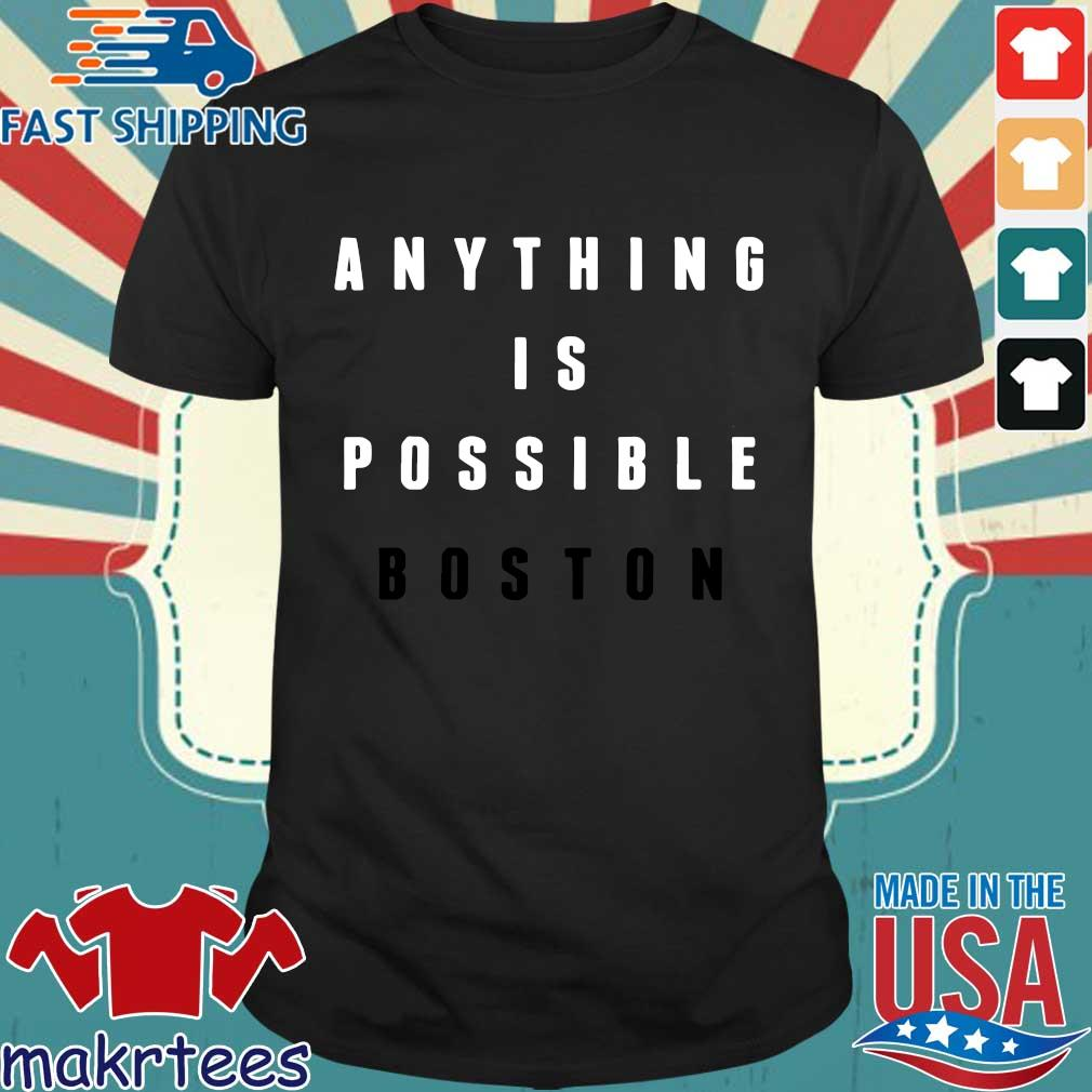 Anything Is Possible Boston Shirt