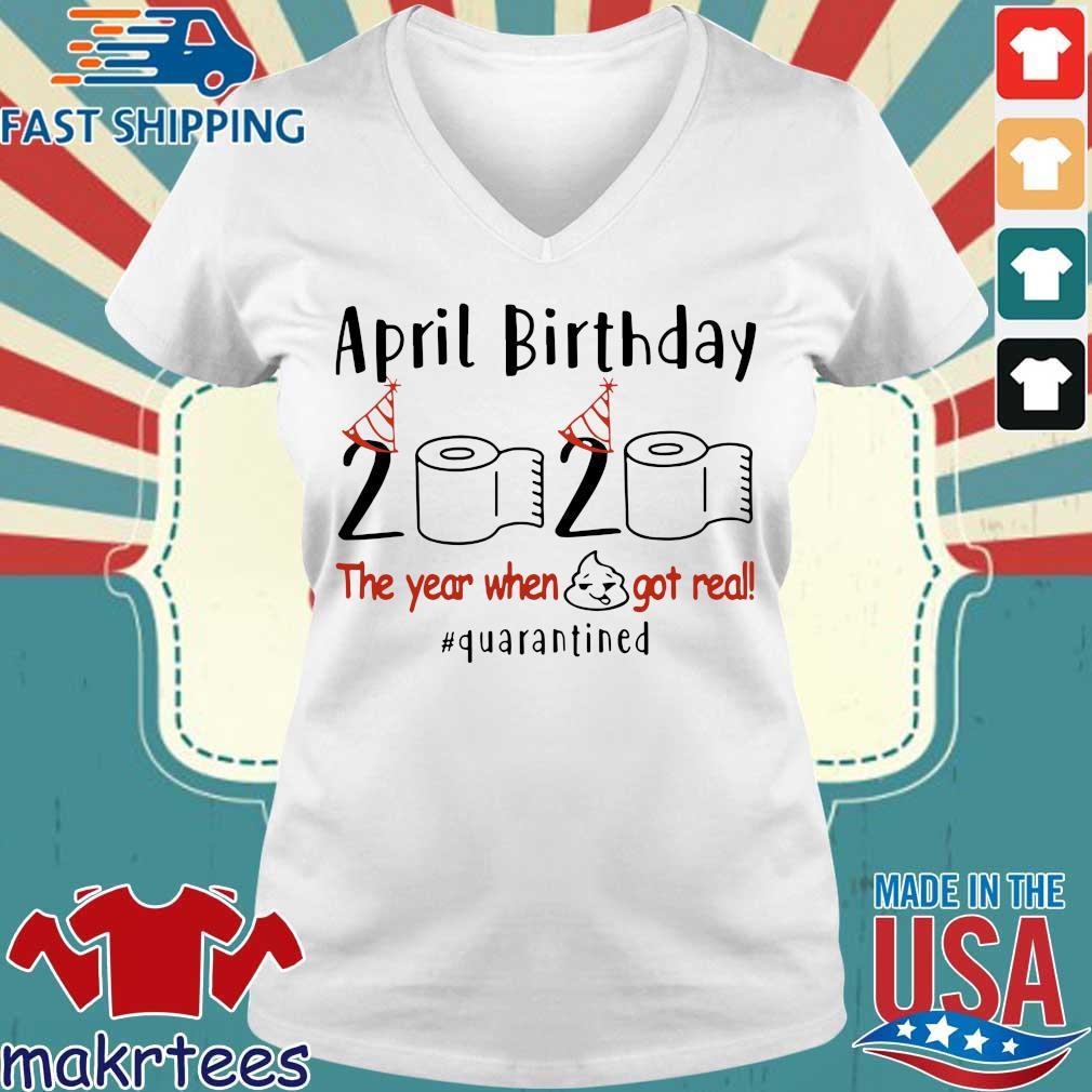 April Birthday 2020 Shirt – Funny Birthday Quarantine Shirts – April birthday 2020 The Year When Shit Got Real Quarantined TShirt Ladies V-neck trang