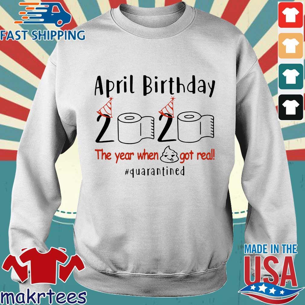 April Birthday 2020 Shirt – Funny Birthday Quarantine Shirts – April birthday 2020 The Year When Shit Got Real Quarantined TShirt Sweater trang