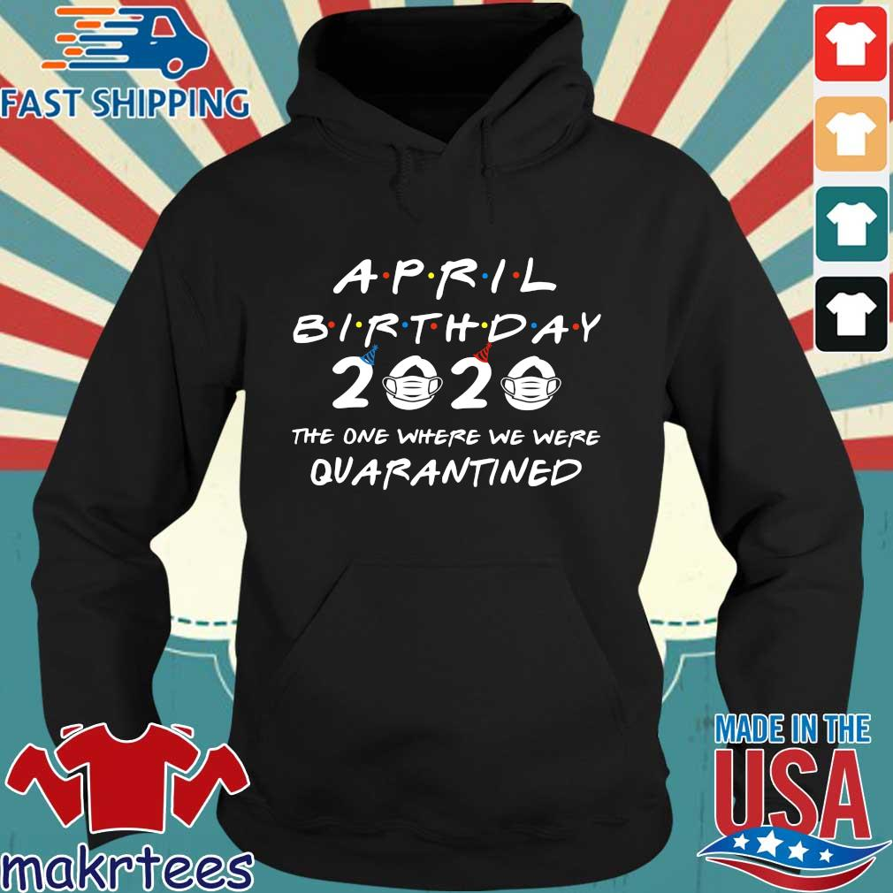 April Birthday 2020 The One Where They Were Quarantined Shirt Hoodie den