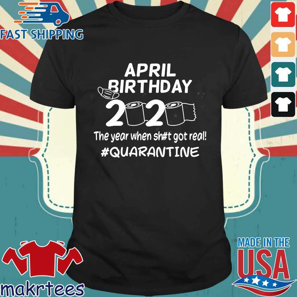 April Birthday 2020 The Year When Got Real Quarantine Funny Toilet Paper Tee Shirt
