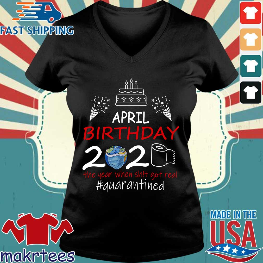 April Birthday 2020 The Year When Shit Got Real Quarantined Earth Shirt Ladies V-neck den