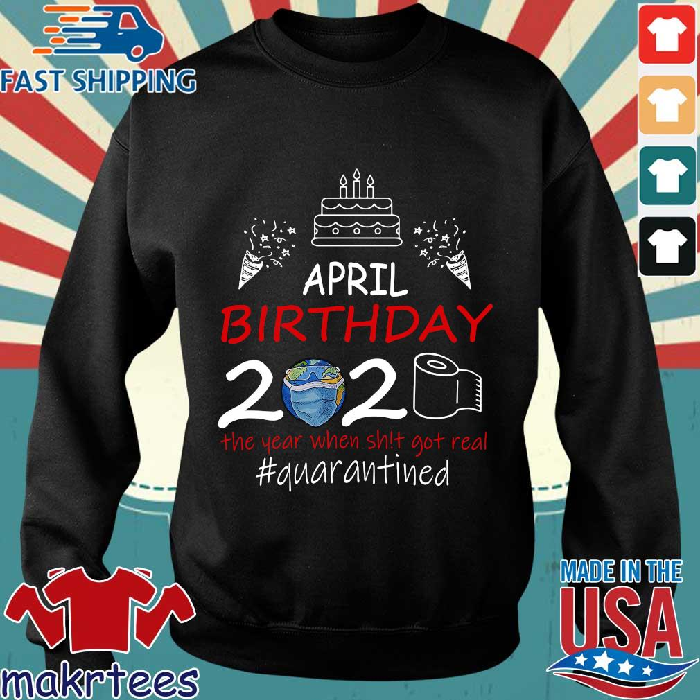 April Birthday 2020 The Year When Shit Got Real Quarantined Earth Shirt Sweater den