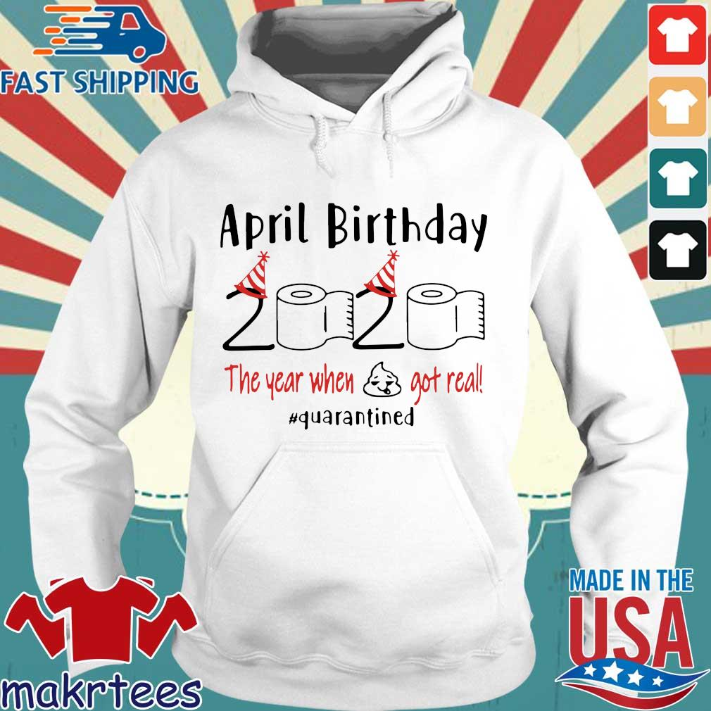 April birthday 2020 the year when shit got real quarantined Shirt – April girl birthday 2020 t-shirt – funny birthday quarantine For T-Shirt Hoodie trang
