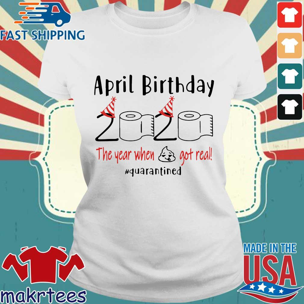 April birthday 2020 the year when shit got real quarantined Shirt – April girl birthday 2020 t-shirt – funny birthday quarantine For T-Shirt Ladies trang