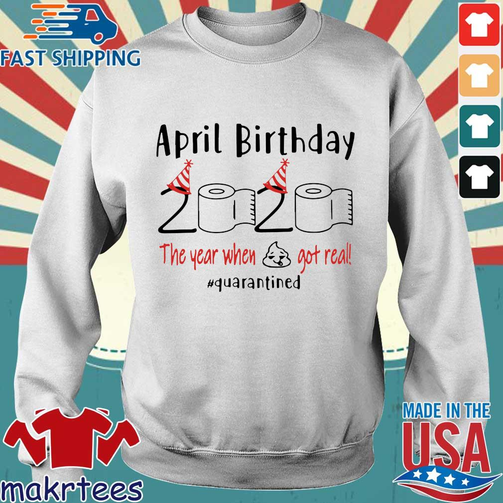 April birthday 2020 the year when shit got real quarantined Shirt – April girl birthday 2020 t-shirt – funny birthday quarantine For T-Shirt Sweater trang