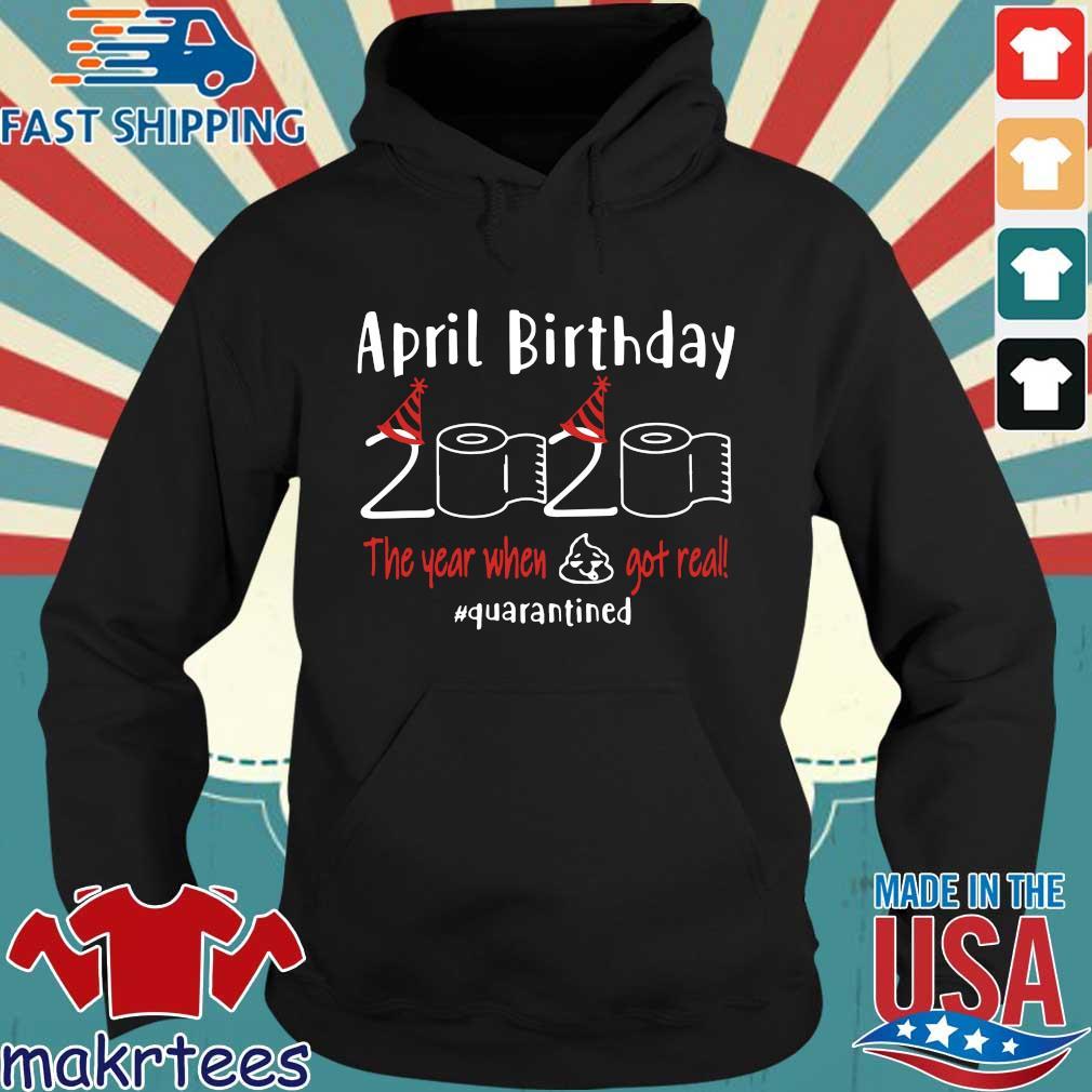 April birthday 2020 the year when shit got real quarantined Shirts – April girl birthday 2020 t-shirt – funny birthday quarantine For T-Shirt Hoodie den
