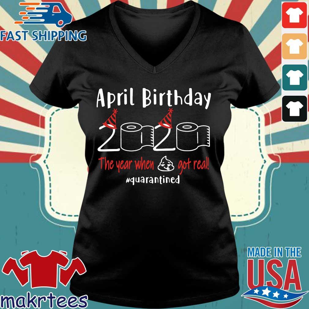 April birthday 2020 the year when shit got real quarantined Shirts – April girl birthday 2020 t-shirt – funny birthday quarantine For T-Shirt Ladies V-neck den