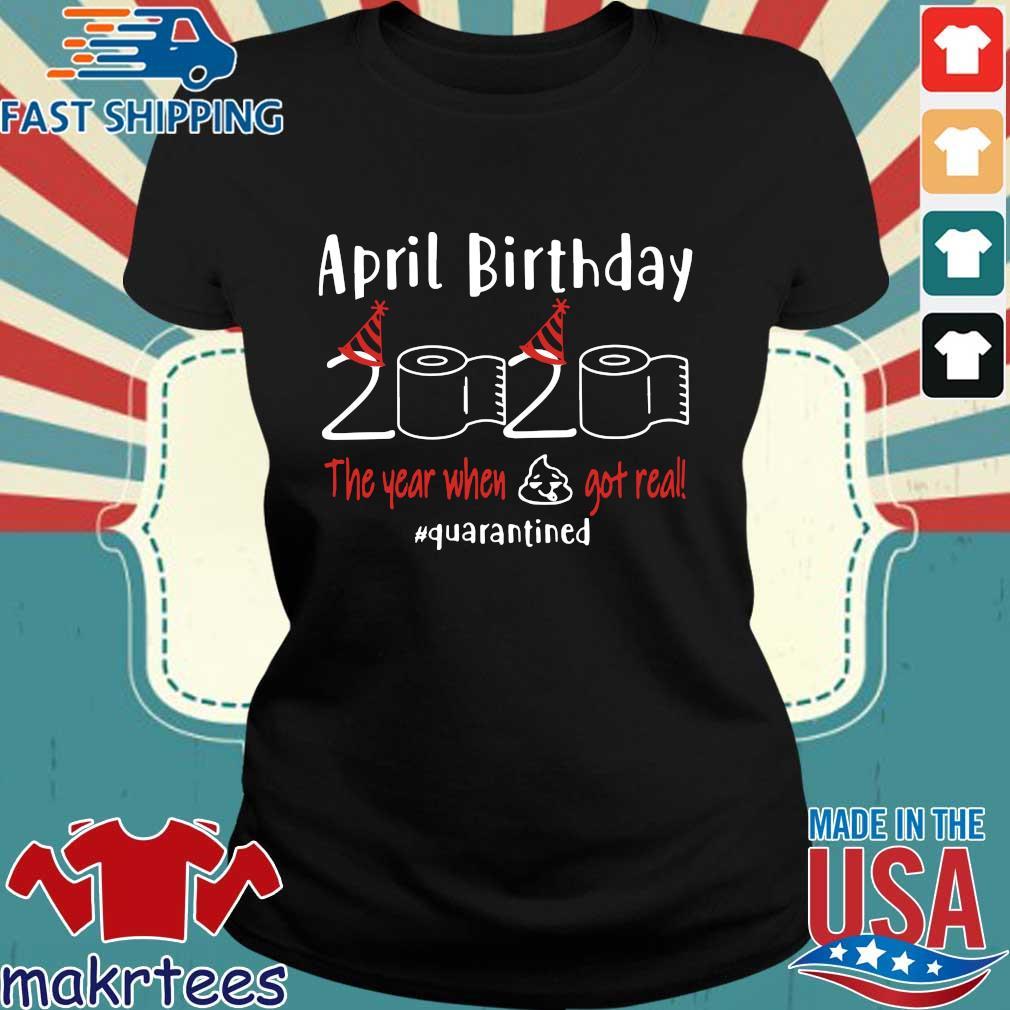 April birthday 2020 the year when shit got real quarantined Shirts – April girl birthday 2020 t-shirt – funny birthday quarantine For T-Shirt Ladies den