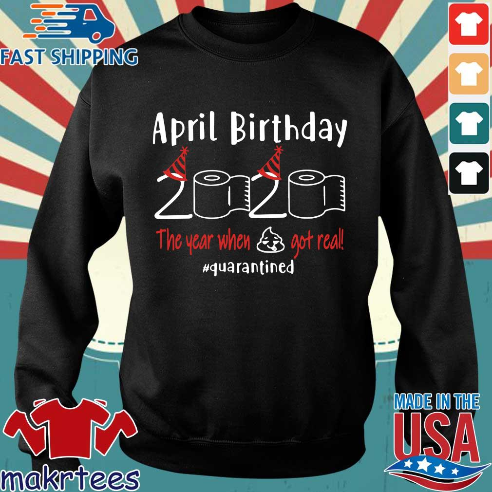 April birthday 2020 the year when shit got real quarantined Shirts – April girl birthday 2020 t-shirt – funny birthday quarantine For T-Shirt Sweater den