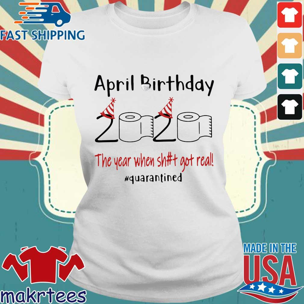 April Birthday 2020 The Year When Shit Got Real Quarantined T-Shirt Ladies trang