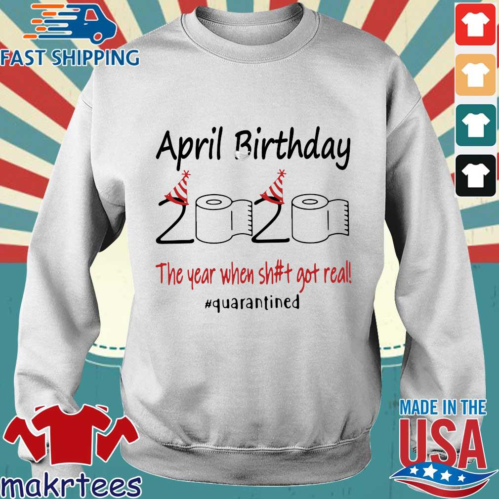 April Birthday 2020 The Year When Shit Got Real #quarantined T-s Sweater trang
