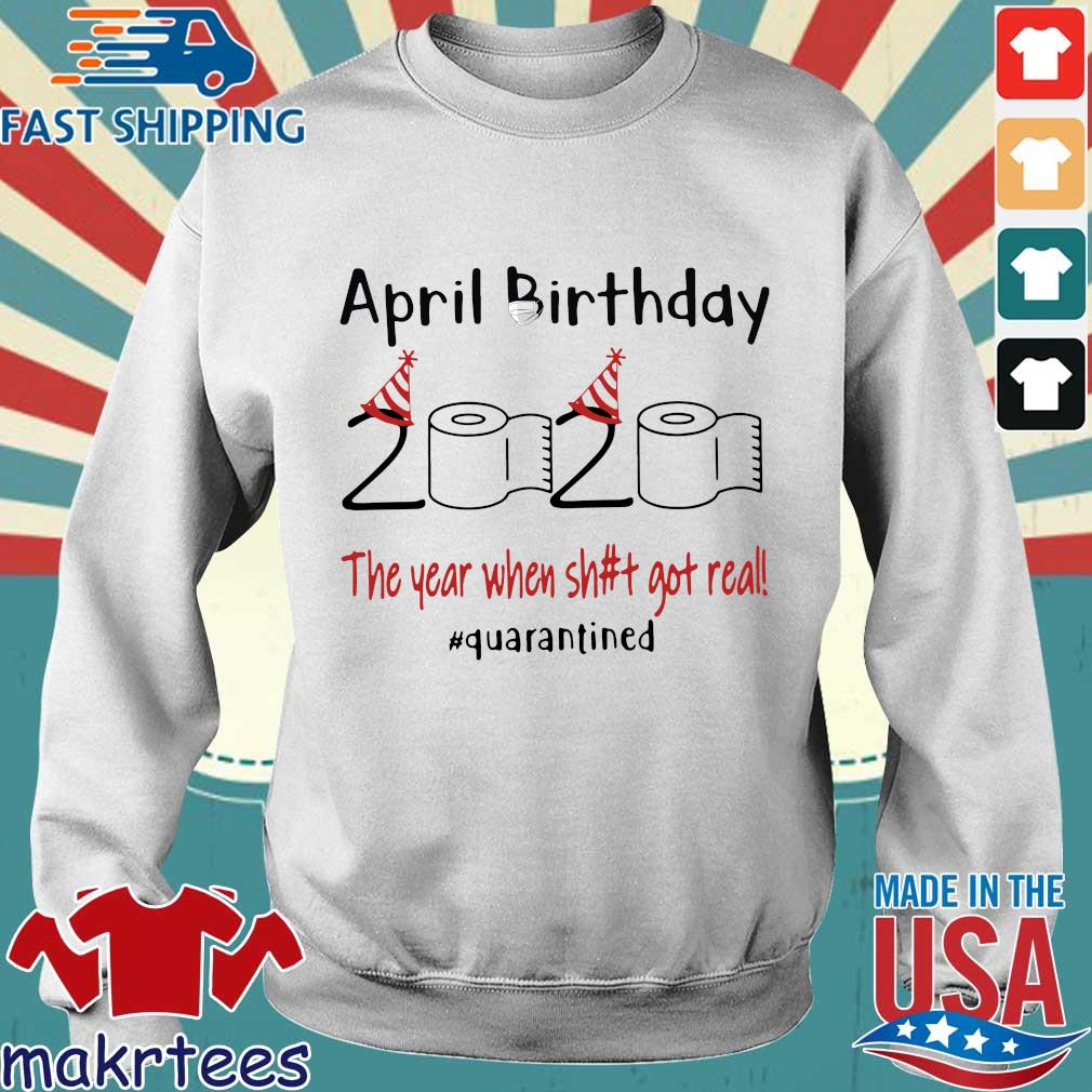 April Birthday 2020 The Year When Shit Got Real Quarantined T-Shirt Sweater trang