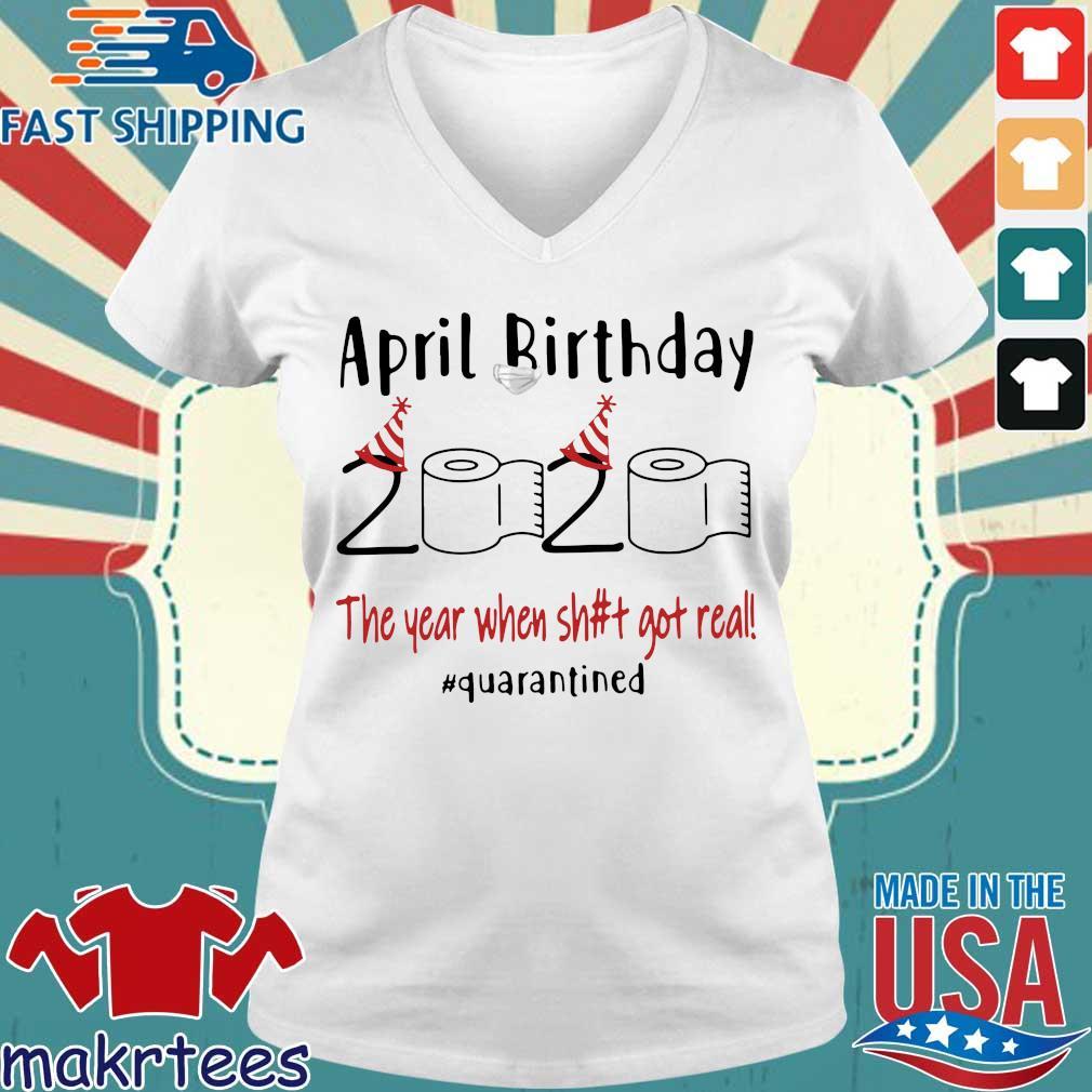 April Birthday 2020 The Year When Shit Got Real #quarantined Tee Shirt Ladies V-neck trang