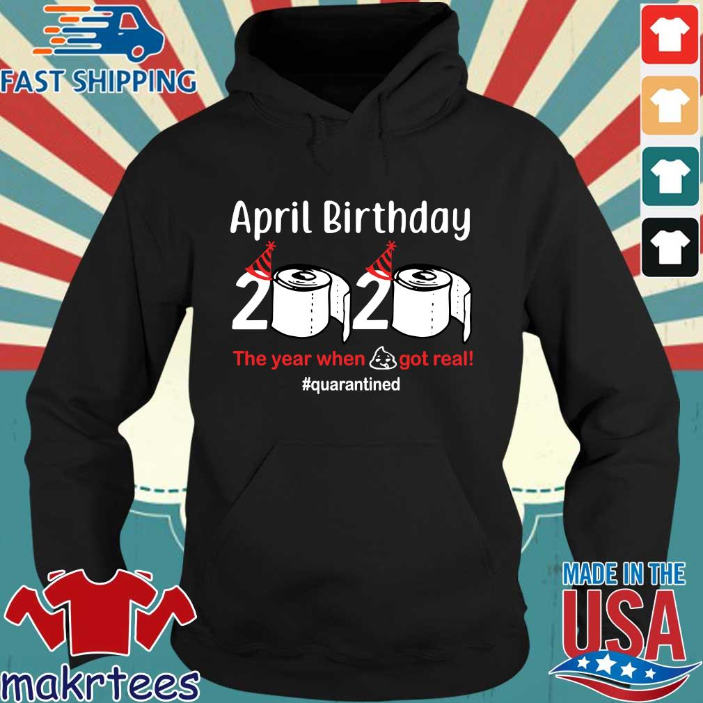 April Birthday 2020 The Year When Shit Got Real Tee Shirts Hoodie den
