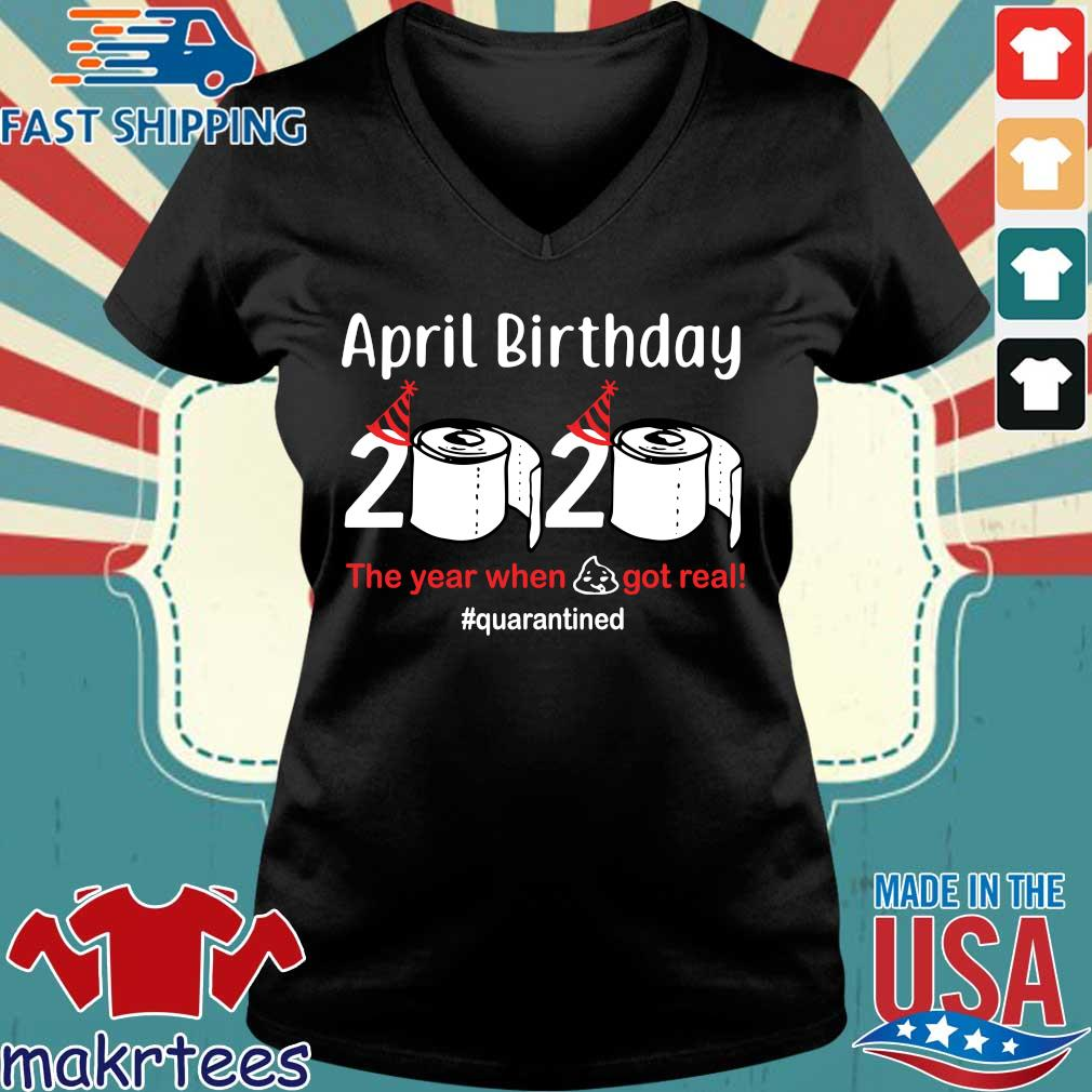 April Birthday 2020 The Year When Shit Got Real Tee Shirts Ladies V-neck den