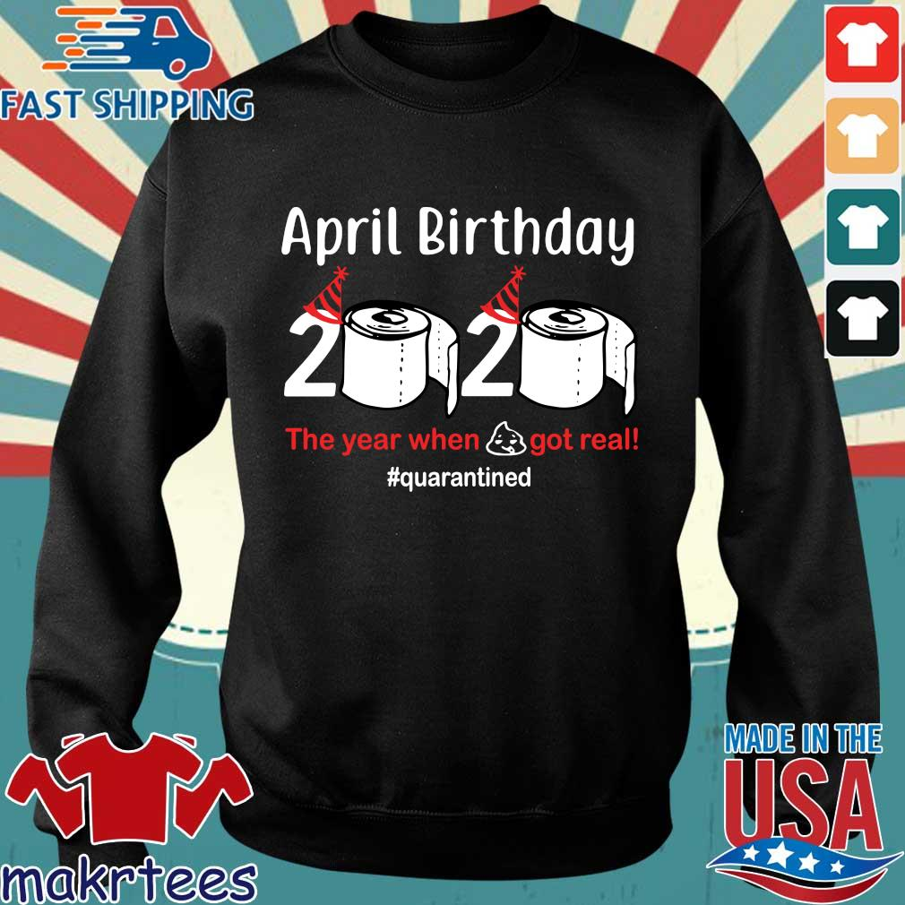 April Birthday 2020 The Year When Shit Got Real Tee Shirts Sweater den