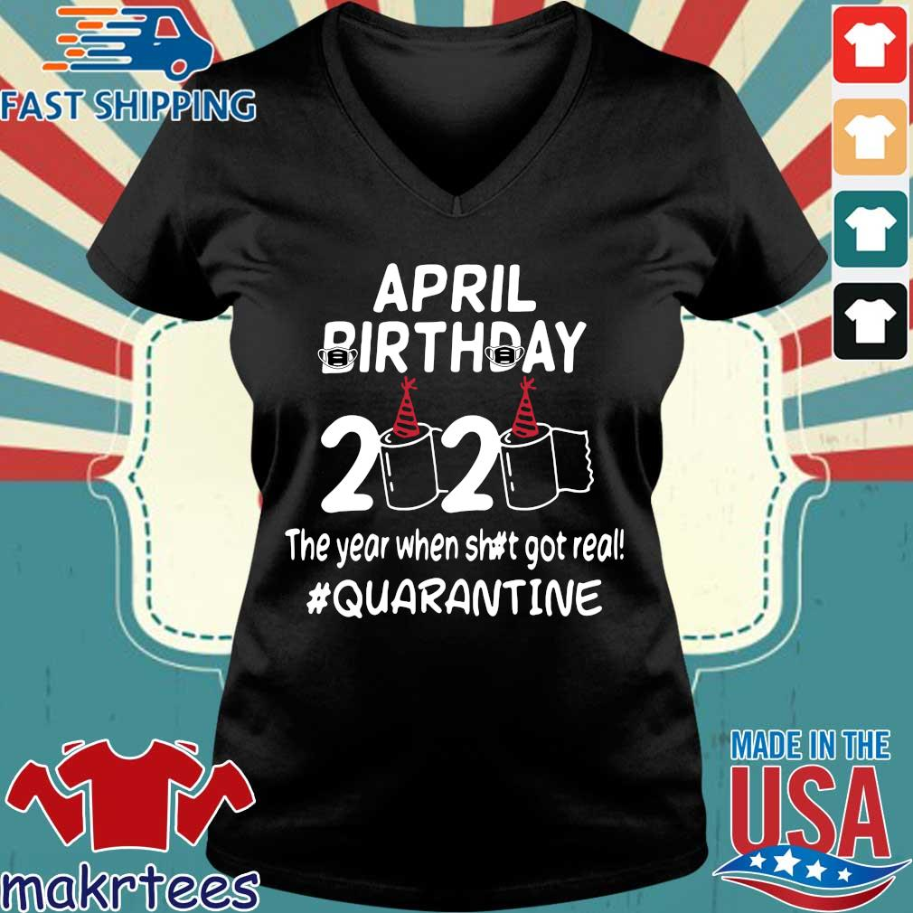 April Birthday 2020 Toilet Paper The Year When Shit Got Real Quarantined Shirt Ladies V-neck den