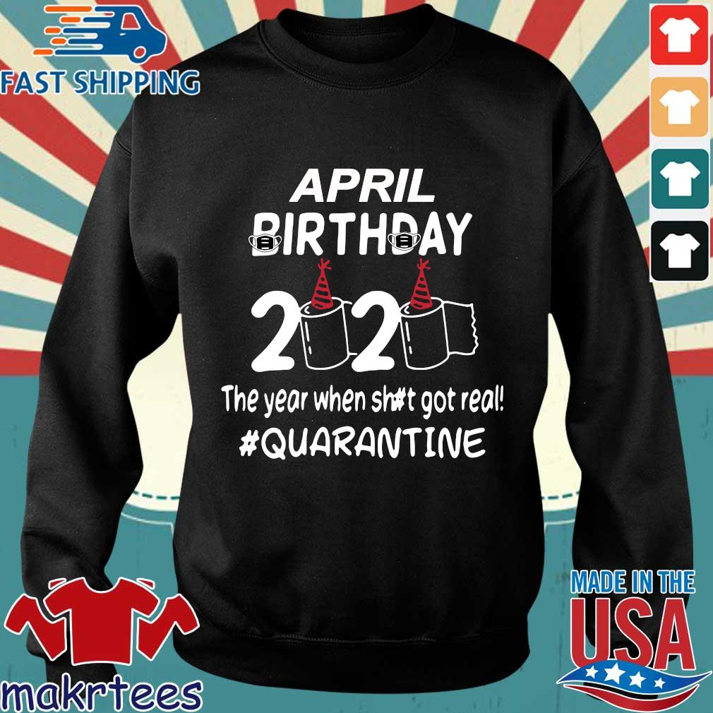 April Birthday 2020 Toilet Paper The Year When Shit Got Real Quarantined Shirt Sweater den