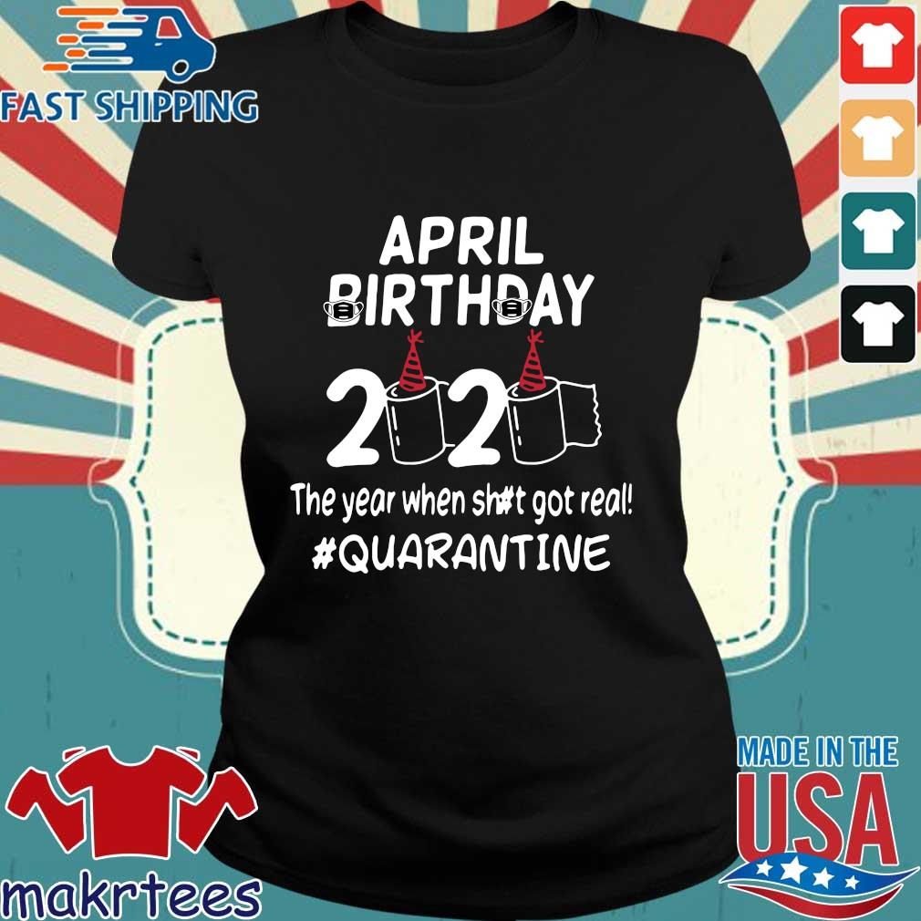 April Birthday 2020 Toilet Paper The Year When Shit Got Real Quarantined TShirt Ladies den