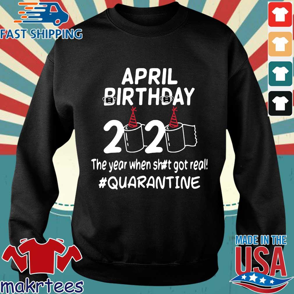 April Birthday 2020 Toilet Paper The Year When Shit Got Real Quarantined TShirt Sweater den