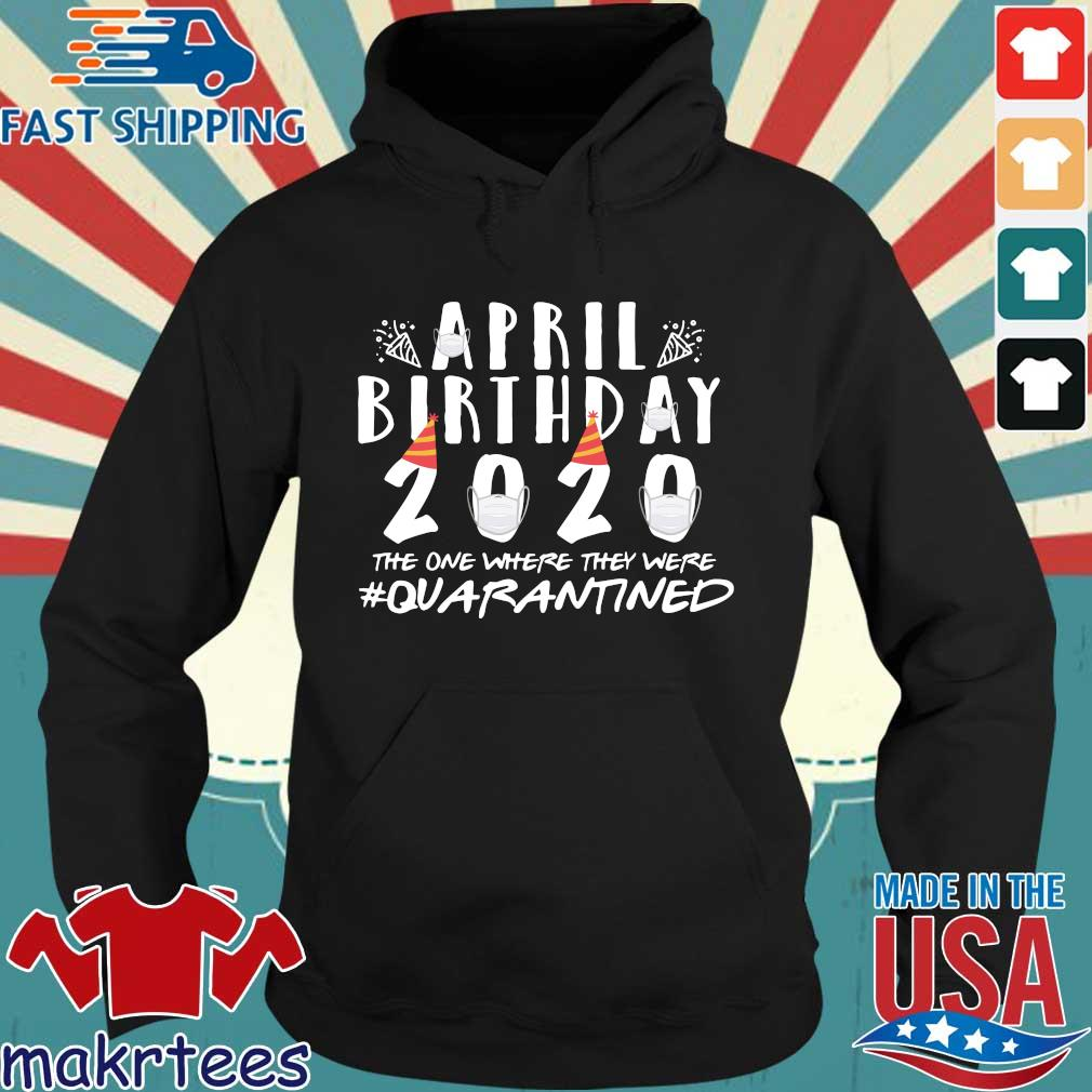 April Birthday Quarantine 2020 Tee Shirt Hoodie den