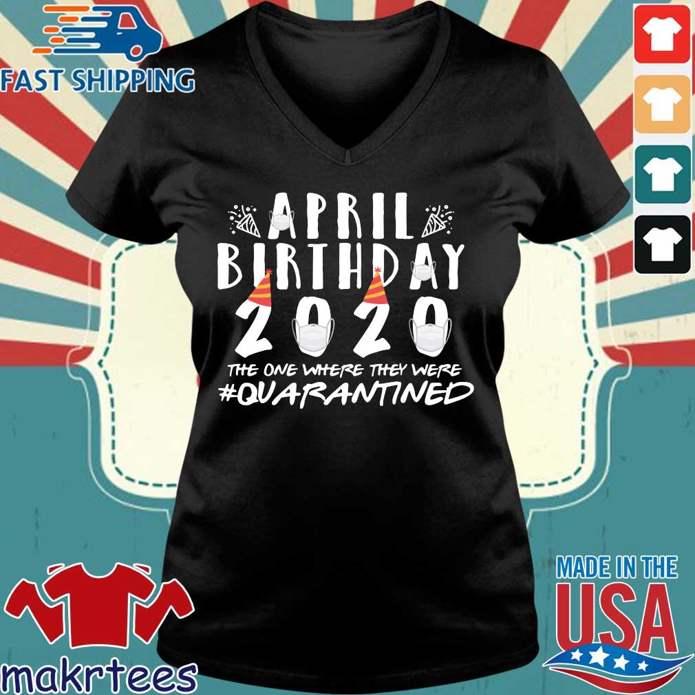 April Birthday Quarantine 2020 Tee Shirt Ladies V-neck den
