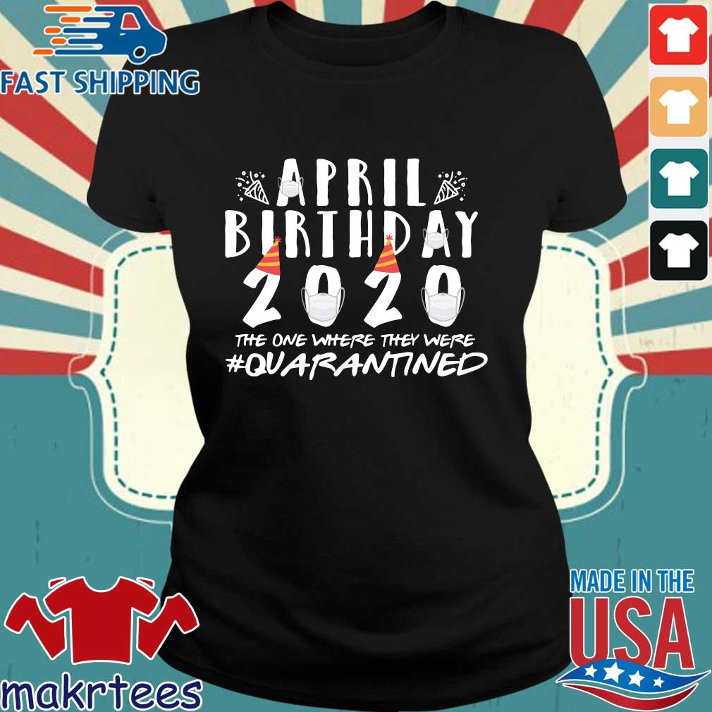 April Birthday Quarantine 2020 Tee Shirt Ladies den