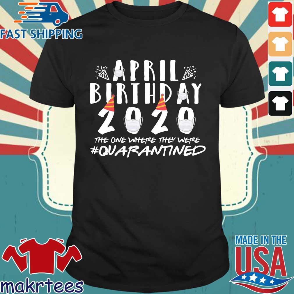 April Birthday Quarantine 2020 Tee Shirt