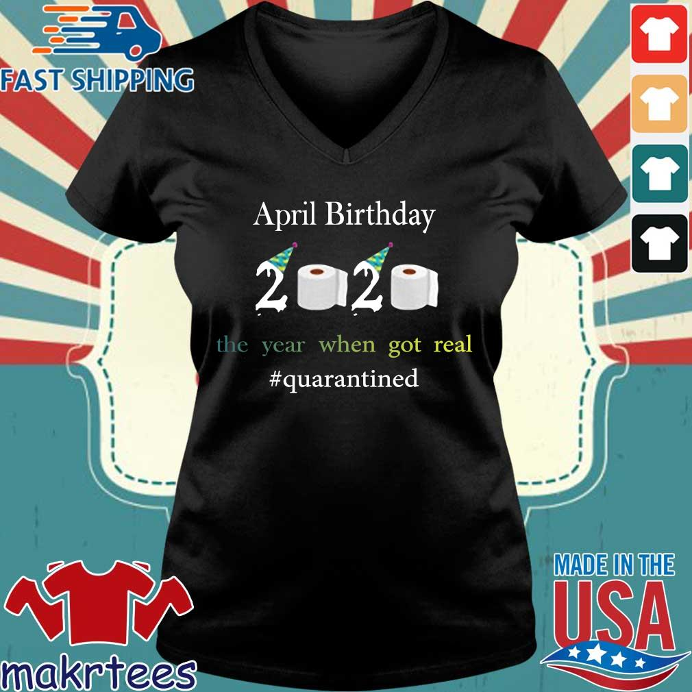 April Birthday The Year When Got Real #quarantined 2020 Shirt Ladies V-neck den
