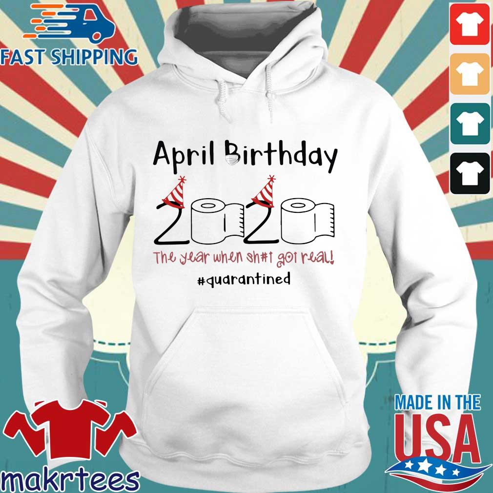 April Birthday The Year When Shit Got Real Quarantined For Shirt Hoodie trang