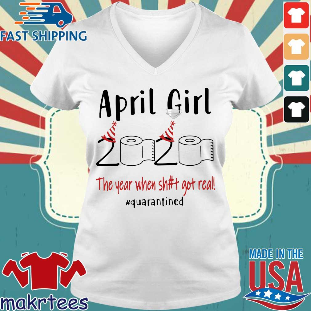 April Girl 2020 The Year When Shit Got Real #quarantined Shirt Ladies V-neck trang