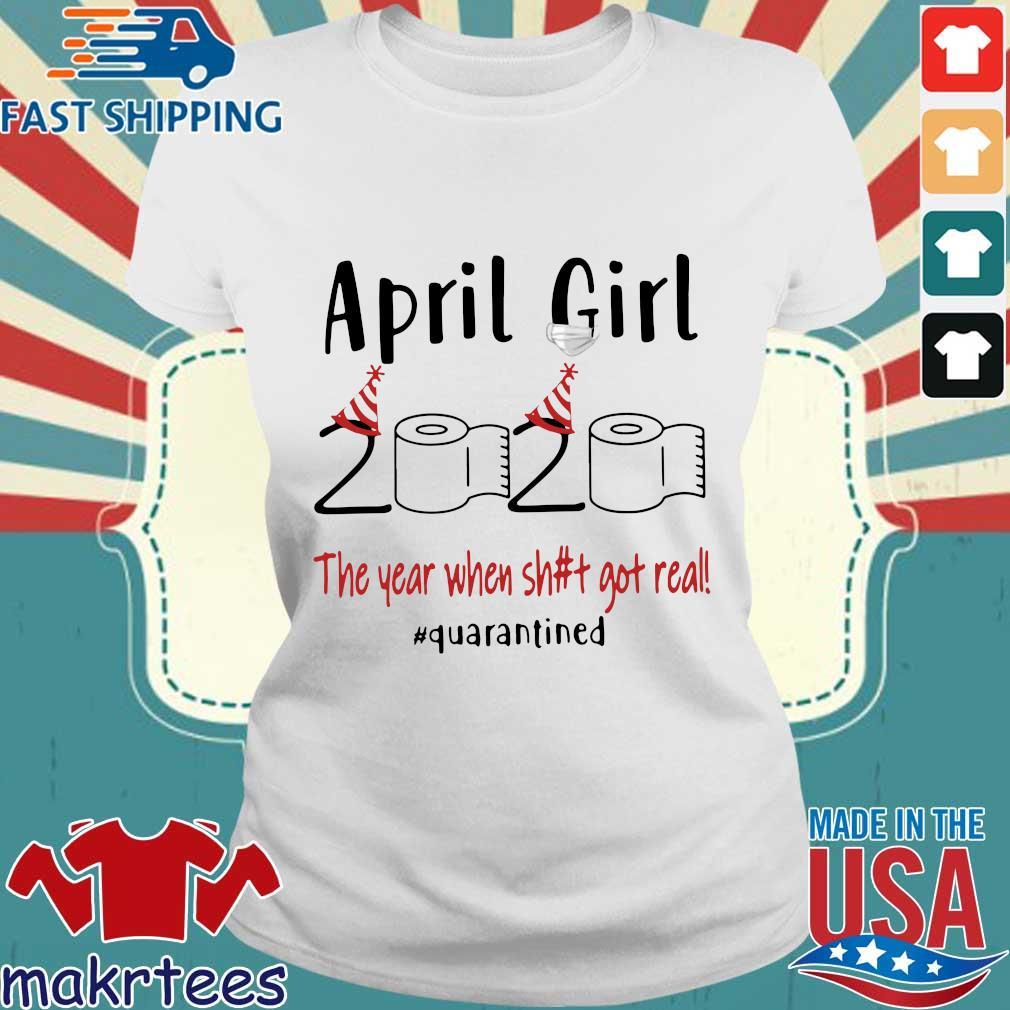 April Girl 2020 The Year When Shit Got Real #quarantined Shirt Ladies trang